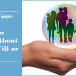 """Hand holding family in bubble with text """"what your family needs to know about your will or trust"""" for Legacy Estate Planning blog on Estate Planning"""